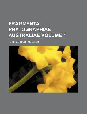 Fragmenta Phytographiae Australiae Volume 1
