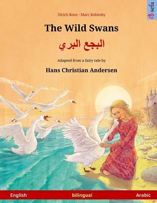 The Wild Swans – Albagaa Albary. Bilingual children's book adapted from a fairy tale by Hans Christian Andersen (English – Arabic)