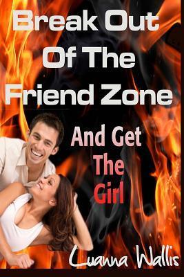 Break Out of the Friend Zone