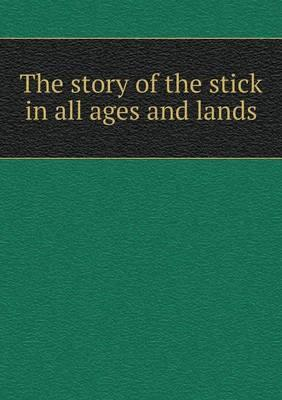 The Story of the Stick in All Ages and Lands