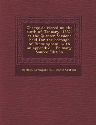 Charge Delivered on the Sixth of January, 1862, at the Quarter Sessions Held for the Borough of Birmingham, with an Appendix