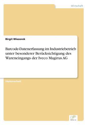 Barcode-Datenerfassung im Industriebetrieb unter besonderer Berücksichtigung des Wareneingangs der Iveco Magirus AG