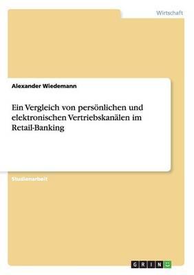 Ein Vergleich von persönlichen und elektronischen Vertriebskanälen im Retail-Banking