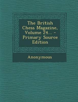 The British Chess Magazine, Volume 24...