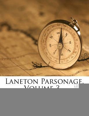 Laneton Parsonage, Volume 3...