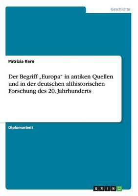 """Der Begriff """"Europa"""" in antiken Quellen und in der deutschen althistorischen Forschung des 20. Jahrhunderts"""