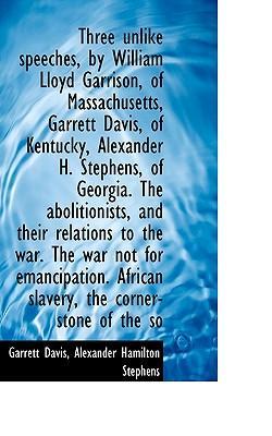 Three Unlike Speeches, by William Lloyd Garrison, of Massachusetts, Garrett Davis, of Kentucky, Alex