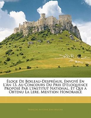 Éloge De Boileau-Despréaux, Envoyé En L'An 13, Au Concours Du Prix D'Eloquence Proposé Par L'Institut National, Et Qui a Obtenu La Lere. Mention Honorable