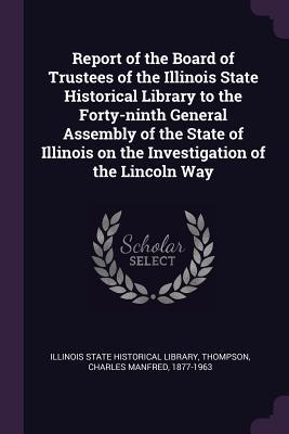 Report of the Board of Trustees of the Illinois State Historical Library to the Forty-Ninth General Assembly of the State of Illinois on the Investiga