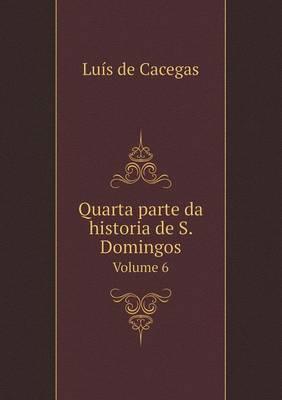 Quarta Parte Da Historia de S. Domingos Volume 6