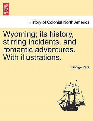 Wyoming; its history, stirring incidents, and romantic adventures. With illustrations