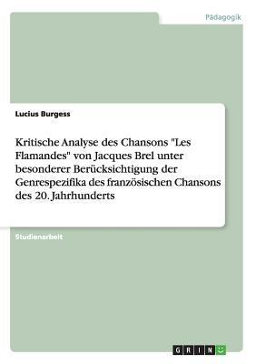 """Kritische Analyse des Chansons """"Les Flamandes"""" von Jacques Brel unter besonderer Berücksichtigung der Genrespezifika des französischen Chansons des 20. Jahrhunderts"""