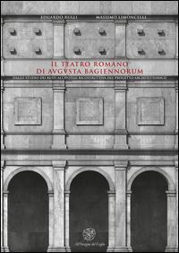 Il teatro romano di Augusta Bagiennorum. Dallo studio dei resti all'ipotesi ricostruttiva del progetto architettonico. Con CD-ROM