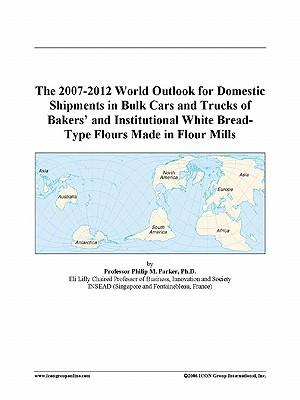 The 2007-2012 World Outlook for Domestic Shipments in Bulk Cars and Trucks of Bakers' and Institutional White Bread-Type Flours Made in Flour Mills