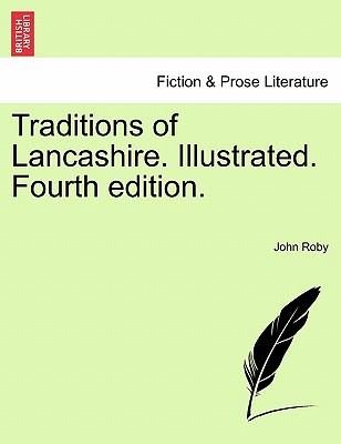 Traditions of Lancashire. Illustrated. Fourth edition. VOL. I