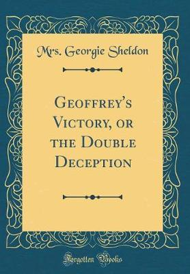 Geoffrey's Victory, or the Double Deception (Classic Reprint)