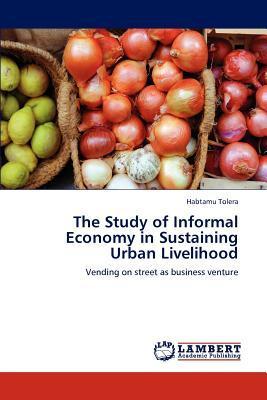 The Study of Informal Economy in Sustaining Urban Livelihood