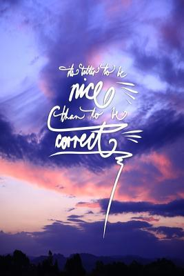 Its better to be nice than to be correct