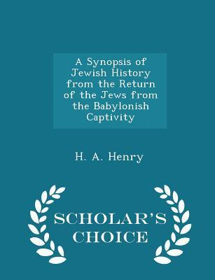A Synopsis of Jewish History from the Return of the Jews from the Babylonish Captivity - Scholar's Choice Edition