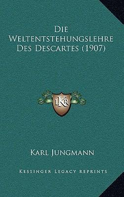 Die Weltentstehungslehre Des Descartes (1907)