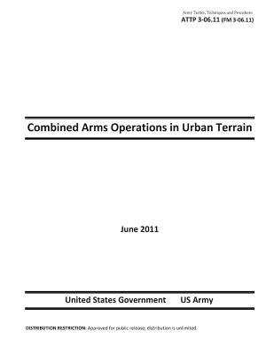 Army Tactics, Techniques, and Procedures Attp 3-06.11 Fm 3-06.11 Combined Arms Operations in Urban Terrain