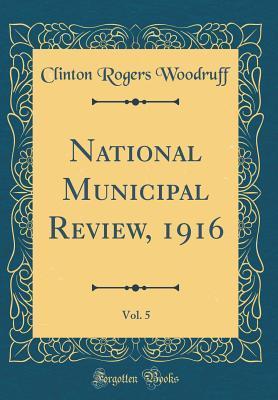 National Municipal Review, 1916, Vol. 5 (Classic Reprint)