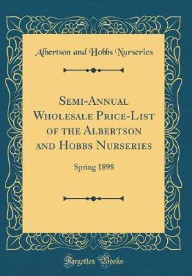Semi-Annual Wholesale Price-List of the Albertson and Hobbs Nurseries