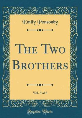 The Two Brothers, Vol. 3 of 3 (Classic Reprint)