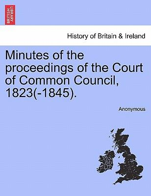 Minutes of the Proceedings of the Court of Common Council, 1823(-1845)