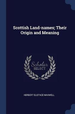 Scottish Land-Names; Their Origin and Meaning