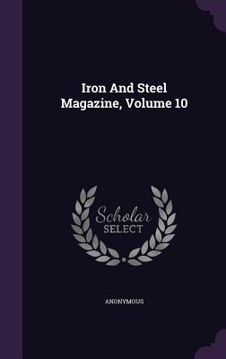 Iron and Steel Magazine, Volume 10
