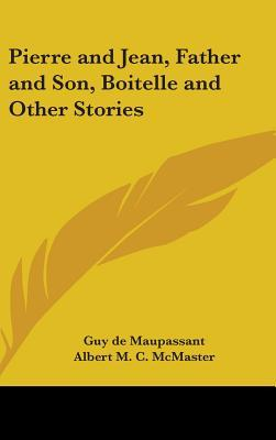 Pierre and Jean, Father and Son, Boitelle and Other Stories