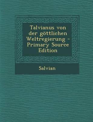 Talvianus Von Der Gottlichen Weltregierung - Primary Source Edition