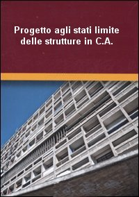 Progetto agli stati limite delle strutture in C.A. - Parte prima