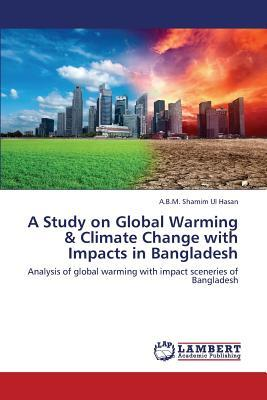 A Study on Global Warming & Climate Change with Impacts in Bangladesh