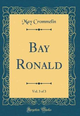 Bay Ronald, Vol. 3 of 3 (Classic Reprint)