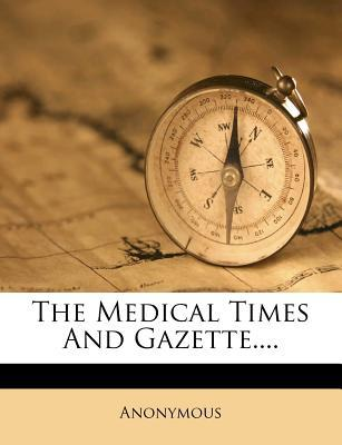 The Medical Times and Gazette....