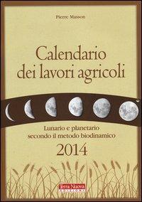 Calendario dei lavori agricoli 2014. Lunario e planetario secondo il metodo biodinamico