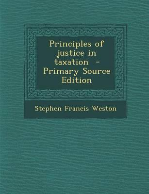 Principles of Justice in Taxation - Primary Source Edition
