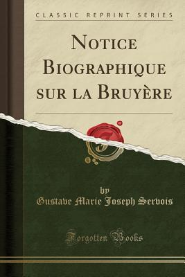 Notice Biographique sur la Bruyère (Classic Reprint)