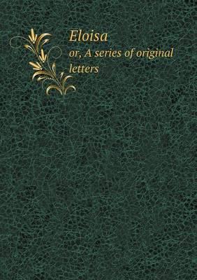 Eloisa Or, a Series of Original Letters
