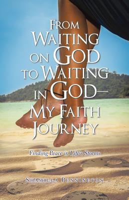 From Waiting on God to Waiting in God—my Faith Journey
