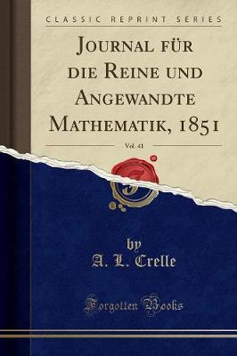 Journal für die Reine und Angewandte Mathematik, 1851, Vol. 41 (Classic Reprint)