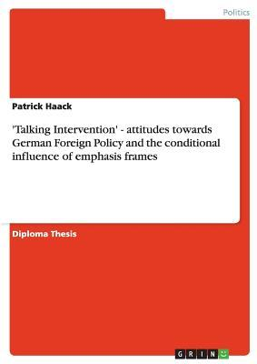 'Talking Intervention' - attitudes towards German Foreign Policy and the conditional influence of emphasis frames