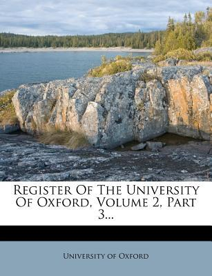 Register of the University of Oxford, Volume 2, Part 3...