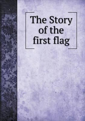 The Story of the First Flag