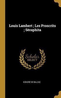 Louis Lambert; Les Proscrits; Séraphita