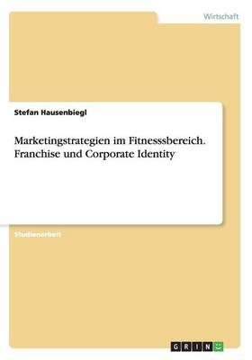 Marketingstrategien im Fitnesssbereich. Franchise und Corporate Identity