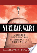 Nuclear War I and Other Major Nuclear Disasters of the 20th Century
