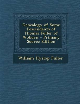 Genealogy of Some Descendants of Thomas Fuller of Woburn - Primary Source Edition